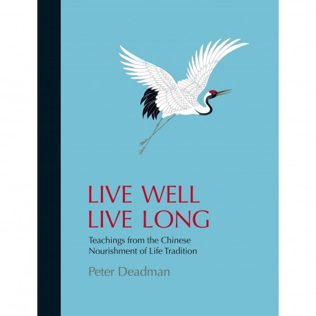 Live Well Live Long. Teachings from the Chinese Nourishment of Life Tradition