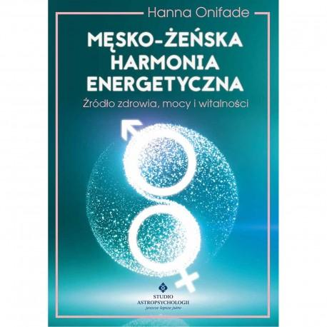 Męsko-żeńska harmonia energetyczna. Źródło zdrowia, mocy i witalności.