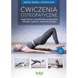 Ćwiczenia osteopatyczne. Dzięki którym samodzielnie usuniesz ból, blokady, napięcia i uzdrowisz powięzi.
