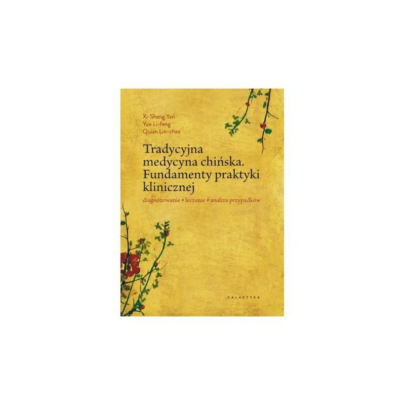 Tradycyjna medycyna chińska. Fundamenty praktyki klinicznej. Diagnozowanie, leczenie, analiza przypadków