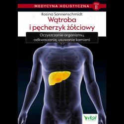 Wątroba i pęcherzyk żółciowy. Medycyna holistyczna - Tom II