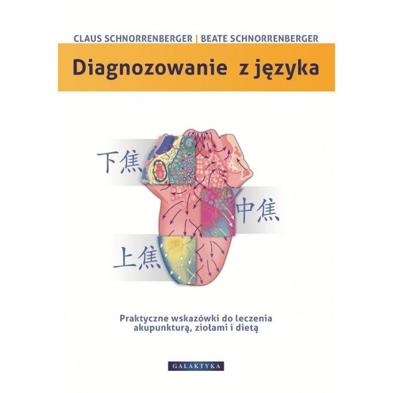 Diagnozowanie z języka. Praktyczne wskazówki dotyczące leczenia akupunkturą, ziołami i dietą.